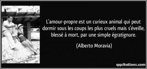quote-l-amour-propre-est-un-curieux-animal-qui-peut-dormir-sous-les-coups-les-plus-cruels-mais-alberto-moravia-178518
