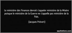 quote-le-ministere-des-finances-devrait-s-appeler-ministere-de-la-misere-puisque-le-ministere-de-la-jacques-prevert-119723